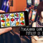 PENGALAMAN GAME SLOT PALING POPULER DI INDONESIA
