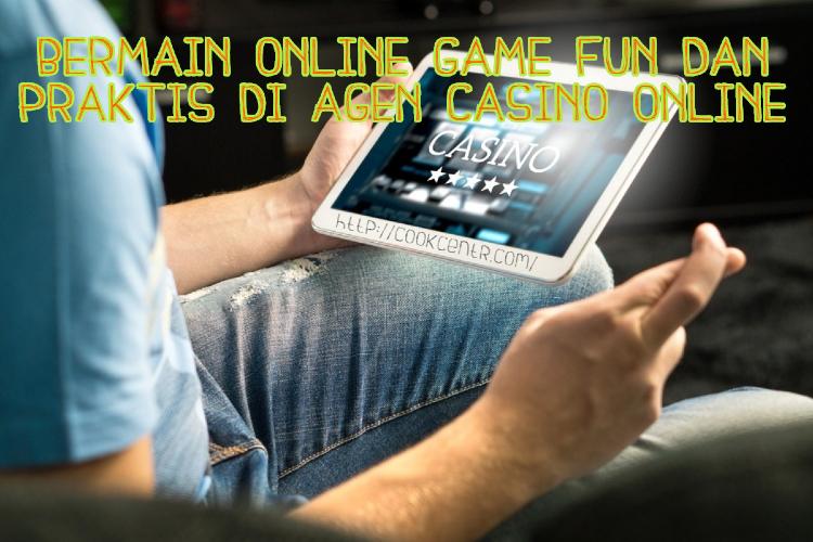 BERMAIN ONLINE GAME FUN DAN PRAKTIS DI AGEN CASINO ONLINE