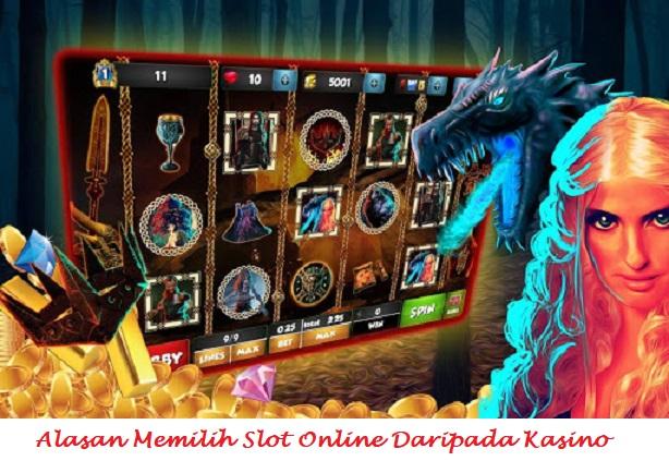 Alasan Memilih Slot Online Daripada Kasino